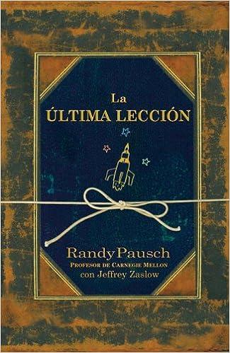 La última lección + DVD (Spanish Edition): Randy Pausch ...