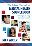 img - for The School Counselor s Mental Health Sourcebook: Strategies to Help Students Succeed book / textbook / text book
