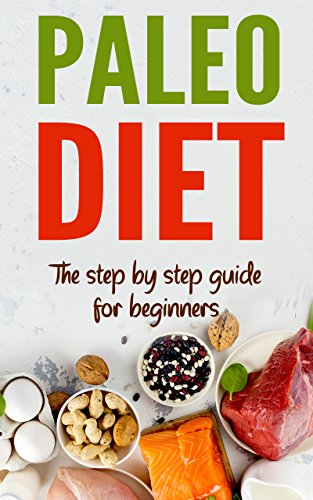 Paleo Diet The Step By Step Guide For Beginners Paleo Diet For