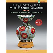 The Complete Guide to Mid-Range Glazes: Glazing and Firing at Cones 4-7
