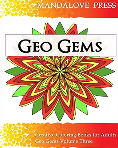 Geo Gems Three: 50 Geometric Design Mandalas Offer Hours of Coloring Fun! Everyone in the family can express their inner (Geo Press)