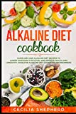 Alkaline Diet Cookbook: Guidelines and Alkaline diet Recipes to Lower your Body's pH Level and Improve Health and Longevity. Guide for Alkaline diet cookbook for beginners.