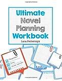 Ultimate Novel Planning Workbook: Worksheets for the Writer
