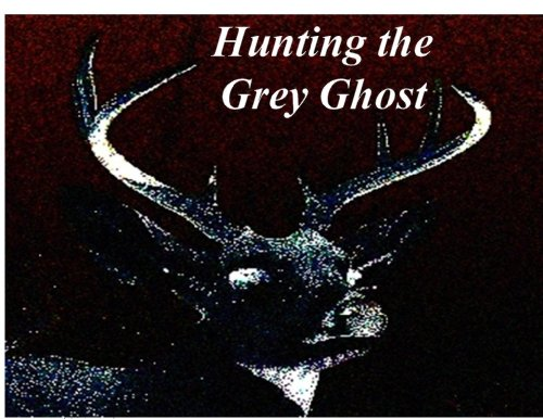 Coues Deer - Hunting The Grey Ghost - Coues Whitetails (Hunting The West Book 1)