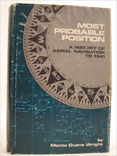 Most Probable Position: A History of Aerial Navigation To 1941, Wright, Monte Duane