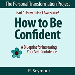 How to Be Confident: A Blueprint for Increasing Your Self-Confidence Audiobook