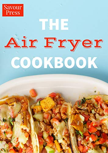 The Air Fryer Cookbook: Simple & Delicious Air Fryer Recipes by SAVOUR PRESS