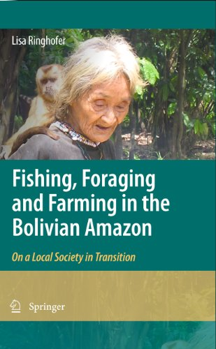 Download Fishing, Foraging and Farming in the Bolivian Amazon: On a Local Society in Transition Pdf