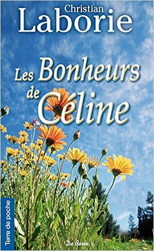 Amazon Fr Les Bonheurs De Celine Christian Laborie Livres