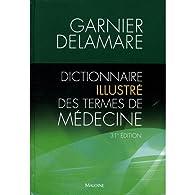 Dictionnaire illustré des termes de médecine Garnier-Delamare par Jacques Delamare