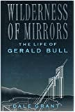 Wilderness of Mirrors the Life of Gerald Bull