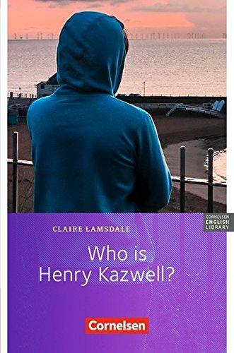 Cornelsen English Library - Fiction: 6. Schuljahr, Stufe 2 - Who is Henry Kazwell?: Lektüre zu Lighthouse, Headlight, Highlight und Go Ahead 6