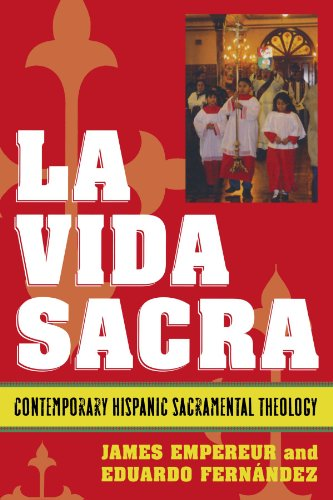 La Vida Sacra: Contemporary Hispanic Sacramental Theology (Celebrating Faith: Explorations in Latino Spirituality and Theology)