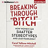Breaking Through ''Bitch'': How Women Can Shatter Stereotypes and Lead Fearlessly