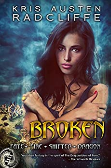 Broken: A Fate Fire Shifter Dragon Miniseries: Episode Two by [Radcliffe, Kris Austen]