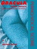 Dracula (opera Erotica) Piano/Vocal Score, Hayden Wayne, 1489544240