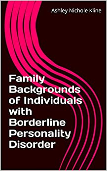 Family Backgrounds of Individuals with Borderline Personality Disorder by [Kline, Ashley Nichole]