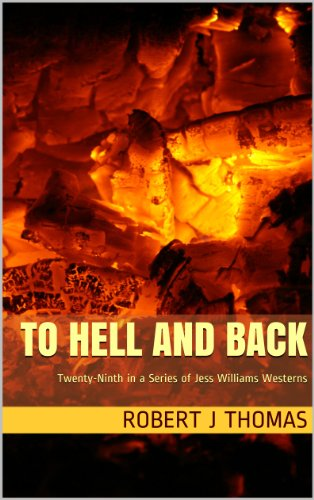 TO HELL AND BACK: Twenty-Ninth in a Series of Jess Williams Westerns (A Jess Williams Western Book 29)