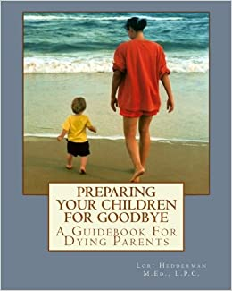 af03627a359 Preparing Your Children For Goodbye  A Guidebook For Dying Parents  Lori A.  Hedderman  9781460933480  Amazon.com  Books