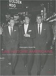 Une histoire américaine. Frank Sinatra, Dean Martin, Sammy Davis Jr, Joey Bishop, Peter Lawford par Georges Ayache