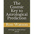 The Cosmic Key to Astrological Prediction: Astrology It's dead serious