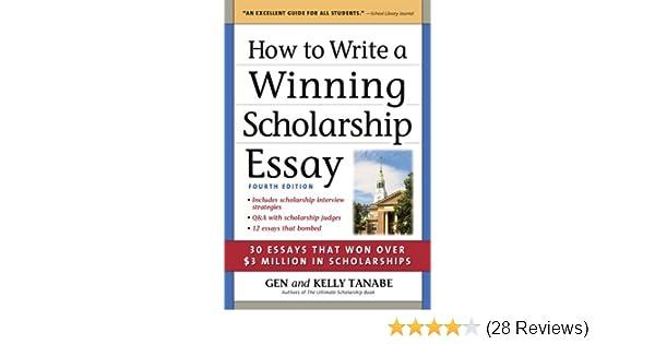 Amazoncom How To Write A Winning Scholarship Essay  Essays That  Amazoncom How To Write A Winning Scholarship Essay  Essays That Won  Over  Million In Scholarships  Gen Tanabe Kelly Tanabe  Books