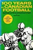 img - for 100 years of Canadian football: The dramatic history of football's first century in Canada, and the story of the Canadian Football League book / textbook / text book
