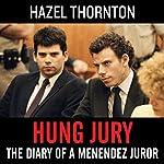 Hung Jury: The Diary of a Menendez Juror   Hazel Thornton