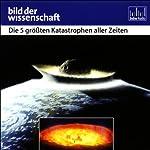Die 5 größten Katastrophen aller Zeiten - Bild der Wissenschaft | Ute Kehse
