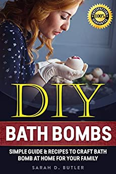 DIY Bath Bombs: Simple Guide & Recipes to Craft Bath Bomb at Home for Your Family by [Butler, Sarah D.]