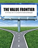 The Value Frontier : An Introduction to Competitive Business Strategies, Stein, Alex D. and Smith, Michael F., 1465203508