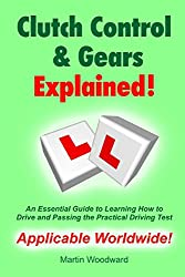 Clutch Control & Gears Explained - An Essential Guide to Learning to Drive and Passing the Practical Driving Test