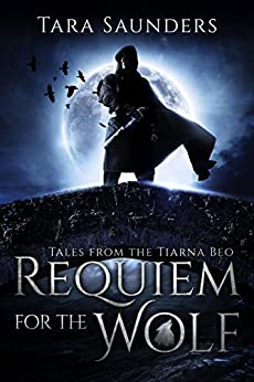 Requiem for the Wolf (Tales from the Tiarna Beo Book 1) by [Saunders, Tara]
