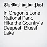 In Oregon's Lone National Park, Hike the Country's Deepest, Bluest Lake | Elizabeth Zach