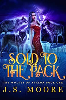 Sold to the Pack: Reverse Harem Fantasy (The Wolves of Avalon Book 1) by [Moore, J.S.]