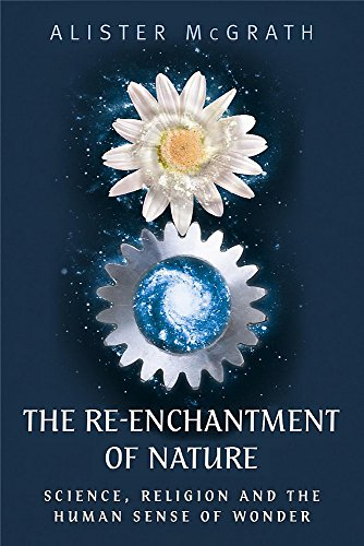 The Re-enchantment of Nature: Science, Religion and the Human Sense of Wonder