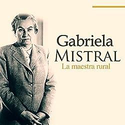 Gabriela Mistral [Spanish Edition]