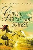 Go West, Young Lady! Go West!, Melanie Rapp, 0595343872
