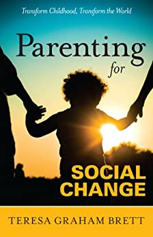 Parenting for Social Change by [Brett, Teresa Graham]