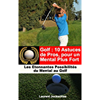 Golf : 10 Astuces de Pros pour un Mental Plus Fort (French Edition)
