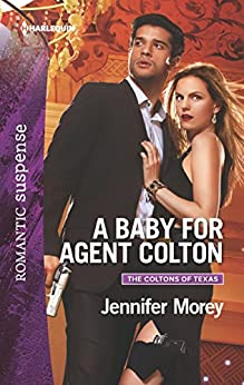 A Baby for Agent Colton (The Coltons of Texas) by [Morey, Jennifer]