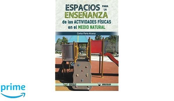 Espacios para la enseñanza de las actividades físicas en el medio natural: Amazon.es: Carlos Parra Alcaraz: Libros
