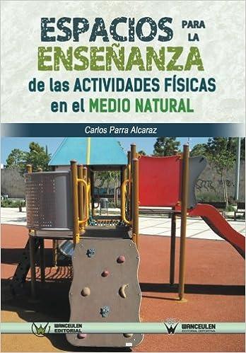 Espacios para la enseñanza de las actividades físicas en el medio natural (Spanish Edition): Carlos Parra Alcaraz: 9788499934372: Amazon.com: Books