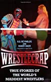 Wrestlecrap: True Stories of the Worlds Maddest Wrestlers