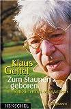 Klaus Geitel. Zum Staunen geboren: Stationen eines Musikkritikers