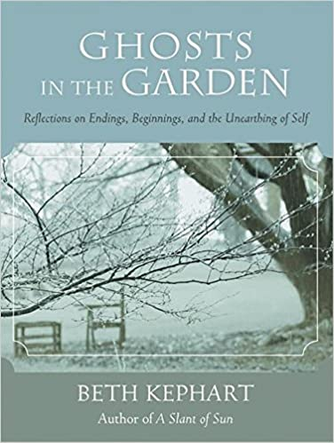 Ghosts in the Garden: Reflections on Endings, Beginnings, and the Unearthing of Self by Beth Kephart front cover