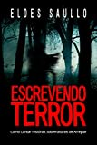 Escrevendo Terror: Como Contar Histórias Sobrenaturais de Arrepiar (Segredos do Best-Seller) (Portuguese Edition)