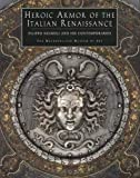 Heroic Armor of the Italian Renaissance Filippo Negroli and His Contemporaries