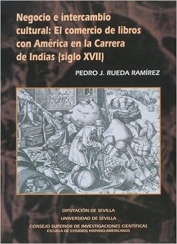 Negocio e intercambio cultural : el comercio de libros con América en la carrera de Indias siglo XVII: Amazon.es: Pedro J. Rueda Jimenez: Libros