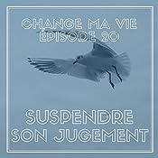 Suspendre son jugement (Change ma vie 20) | Clotilde Dusoulier